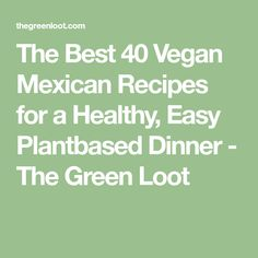 The Best 40 Vegan Mexican Recipes for a Healthy, Easy Plantbased Dinner - The Green Loot Vegan Mexican Recipes, Healthy Dessert Recipes, Vegan Recipes, Dinner Recipes, Cooking Recipes, Vegetarian Main Dishes, Vegan Vegetarian, Vegan Food, Healthy Meal Prep