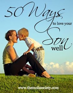 50 ways to love your son well - So important for moms of boys