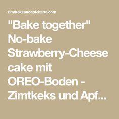 """""""Bake together"""" No-bake Strawberry-Cheesecake mit OREO-Boden - Zimtkeks und Apfeltarte"""