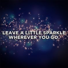 Leave a little sparkle wherever you go. #Original