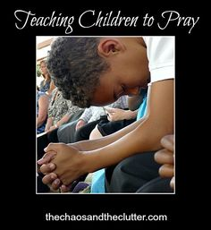 Teaching Children to Pray - some terrific ideas here--ideas that can make an impact for a lifetime...