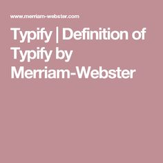 Typify | Definition of Typify by Merriam-Webster