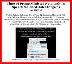 3-2-15, Tomorrow MORNING Israel's prime minister, Netanyahu, will speak to the US Congress: Date: Tuesday, March 3rd, 10:45 AM ET .... will be broadcast on CSPAN ... check here for the channel in your area: http://www.c-span.org/live/?channel=c-span-2