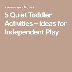5 Quiet Toddler Activities – Ideas for Independent Play