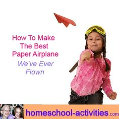 How to make the best paper airplane we know.  Lots more fun activities from one of the very few second generation homeschooling families: www.homeschool-activities.com
