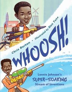 Information about the book, Whoosh!: Lonnie Johnson's Super-Soaking Stream of Inventions: the Nonfiction, Hardcover, by Chris Barton (Charlesbridge, May African American Inventors, African American History, Chris Barton, Children's Literature, American Literature, History Books, History Class, The Life, Nonfiction Books