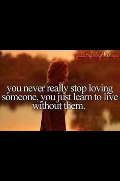 You learn to live without