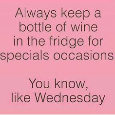 Or Monday! It's been proven by a Harvard study that if you have two glasses of red wine it helps aid a ton of things! #WineQuotes