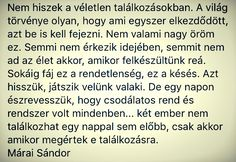 Márai Sándor idézet Karma, Thoughts, Math, Sayings, Reading, Words, Heart, Quotes, Life