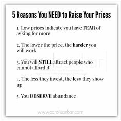Raise your prices!!!! Do not let fear control you from charging what you are worth. .... www.carolsankar.com
