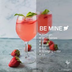 Be Mine   • 6 strawberries • 2tsp sugar • 30ml gin • Pinch of salt • 250ml sparkling water • Lime • Ice. Wash and de-stem the strawberries, dice the strawberries into small tiny pieces. Sprinkle sugar on top and let it sit for 5 minutes. Mash the strawberries with a fork to release their juices. Fill a shaker with ice, add the strawberry mixture, gin, sparkling water and a pinch of salt. Shake, divide between two glasses. Top with sparkling water and squeeze a lime wedge!