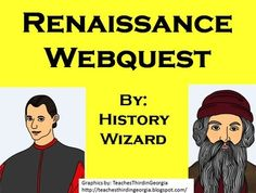 Students will gain basic knowledge about the Renaissance by completing an internet based worksheet. The following topics are covered in this webquest: Important ideas and themes related to the Renaissance Important people of the Renaissance Important places of the Renaissance The webquest contains twenty-six questions and is a great introduction to a unit on the Renaissance.