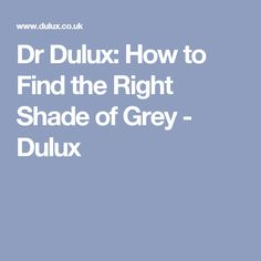 Dr Dulux: How to Find the Right Shade of Grey - Dulux