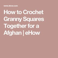 How to Crochet Granny Squares Together for a Afghan | eHow