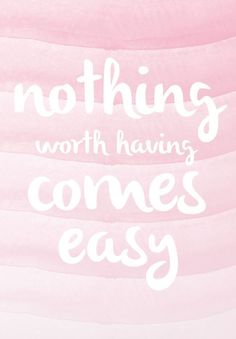 Nothing worth having comes easy. Words Quotes, Me Quotes, Motivational Quotes, Inspirational Quotes, Qoutes, Sayings, Favorite Words, Favorite Quotes, Simple Wallpapers