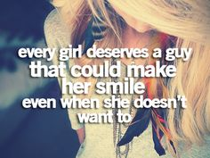 Every girl deserve a guy that could make her smile