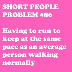 Short People Problem maybe not run, but speed walk at least . Short People Problems, Short Girl Problems, Mantra, Just Keep Walking, Fast Walking, Me Quotes, Funny Quotes, Story Quotes, Girl Quotes