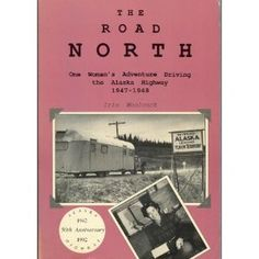 The Road North: A Woman's Adventure Driving the Alaska Highway 1947-1948, another interesting travel adventure, a then new Willys CJ2A pulls a 16,000 lbs. trailer over 12000 miles from the lower 48 across Canada up the just open gravel road called the Alaska Highway.