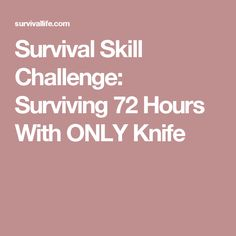Survival Skill Challenge: Surviving 72 Hours With ONLY Knife