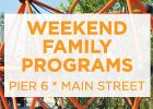 Weekend Family Programs at Pier 6