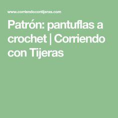 Patrón: pantuflas a crochet | Corriendo con Tijeras