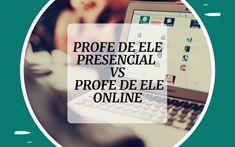 Profe de ELE presencial vs profe de ELE online Blogging, Digital, Internet, Sustainable Development, Marketing Strategies, Study Tips, Board, Traveling