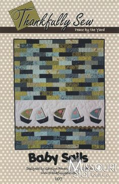 Baby Sails Applique Quilt Pattern by Thankfully Sew SKU# 107 -TS Bird fabric where boats are. need more types of fabric for stripes though. Quilt Baby, Nautical Baby Quilt, Jelly Roll Quilt Patterns, Applique Quilt Patterns, Pattern Fabric, Quilting Projects, Quilting Designs, Quilting 101, Quilt Design