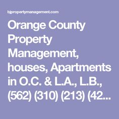 Orange County Property Management, houses, Apartments in O.C. & L.A., L.B., (562) (310) (213) (424) area Rental Houses, Apartments For Rent, Rental Houses, O.C. rentals, Long Beach- Free rental list, Hawthorne, Property management