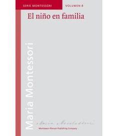 El niño en familia, por Maria Montessori
