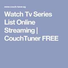 Watch Tv Series List Online Streaming   CouchTuner FREE