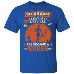 Happy Halloween T shirts My Broom Broke So I Became A Nurse Hoodies Sweatshirts