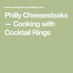 Philly Cheesesteaks — Cooking with Cocktail Rings
