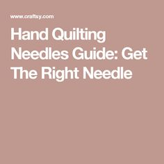 Hand Quilting Needles Guide: Get The Right Needle