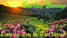 Thursday Blessings. Every day of my Life, I am blessed!