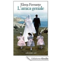 L'amica geniale di Elena Ferrante 4 bellissimi libri storia di un'amicizia assolutamente da leggere...landaneri