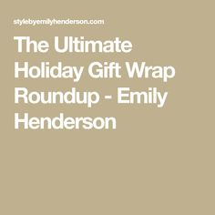 The Ultimate Holiday Gift Wrap Roundup - Emily Henderson