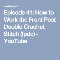 Episode 41: How to Work the Front Post Double Crochet Stitch (fpdc) - YouTube