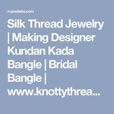Silk Thread Jewelry | Making Designer Kundan Kada Bangle | Bridal Bangle | www.knottythreadz.com !! - YouTube