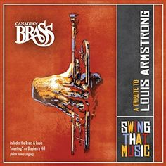 Swing That Music: Tribute to Louis Armstrong CANADIAN BRASS https://www.amazon.com/dp/B002FTT5E6/ref=cm_sw_r_pi_dp_x_XlXizbZ8FN9H6