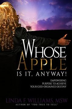 Whose Apple is it, Anyway!: Empowering Purpose to Achieve Your God Ordained Destiny by Linda F. To Tell, Destiny, Purpose, Success, Apple, God, Apple Fruit, Dios, Praise God