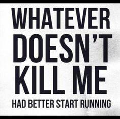 Qué dosent matarme había vale empezar a correr
