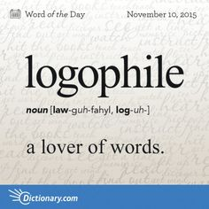Word for Today: Logophile (n), A lover of words. Learn its definition, pronunciation, etymology and more. Join over 19 million fans who boost their vocabulary every day. The Words, Fancy Words, Weird Words, Pretty Words, Cool Words, Silly Words, Unusual Words, Unique Words, Interesting Words