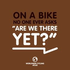 """on a bike no one ever asks """"are we there yet""""."""