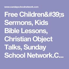 Free Children's Sermons, Kids Bible Lessons, Christian Object Talks, Sunday School Network.Com