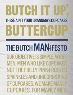 Love this. A company in New York that makes manly cupcakes, for manly men. Butch it up Buttercup - these ain't your Grandma's cupcakes!!