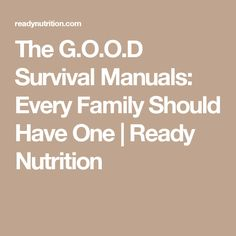 The G.O.O.D Survival Manuals: Every Family Should Have One | Ready Nutrition