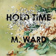 Hold Time by M. Ward: Listen to songs by M. Ward on Myspace, a place where people come to connect, discover, and share. Oh Lonesome Me, M Ward, Warner Music Group, Zooey Deschanel, Saddest Songs, Time Art, Soundtrack, Album Covers, My Music