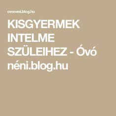 KISGYERMEK INTELME SZÜLEIHEZ - Óvó néni.blog.hu