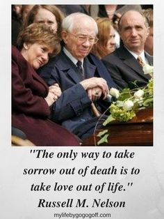 """The only way to take sorrow out of death is to take love out of life."" Russell M. Nelson #ByGogoGoff"