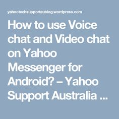 How to use Voice chat and Video chat on Yahoo Messenger for Android? – Yahoo Support Australia  @+61-283173553